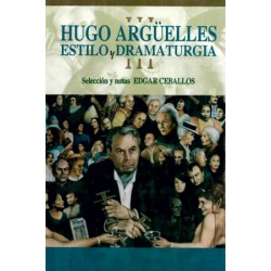 Hugo Argüelles: Estilo y dramaturgia III