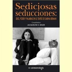 Sediciosas seducciones: Sexo, Poder y palabras en el teatro de Sabina Berman