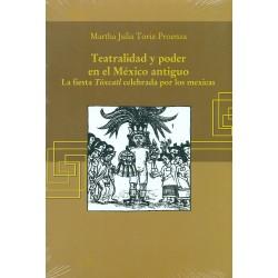 Teatralidad y poder en el México antiguo: La fiesta Tóxcatl celebrada por los mexicas