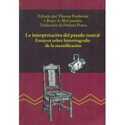 La interpretación del pasado teatral: Ensayos sobre historiografìa de la escenificación