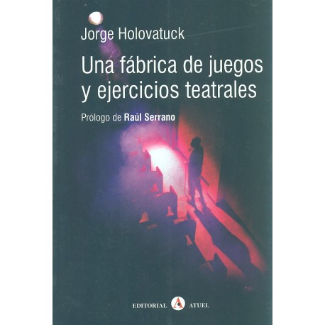 Jorge Holovatuck: Una fábrica de juegos y ejercicios teatrales