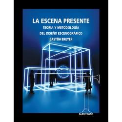 La escena presente: Teoría y metodología del diseño escenográfico